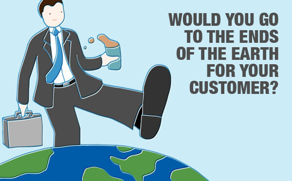 Would you go to the ends of the Earth for your customers?